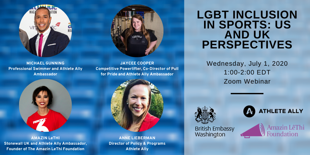 British Embassy Virtual Pride Campaign - A Discussino on LGBT Inclusion in Sports:  US and UK Perspectives - July 1, 2020